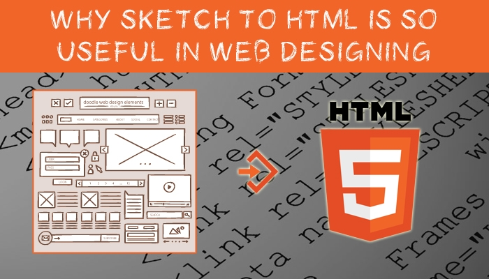 Why Sketch to HTML Is So Useful In Web Designing