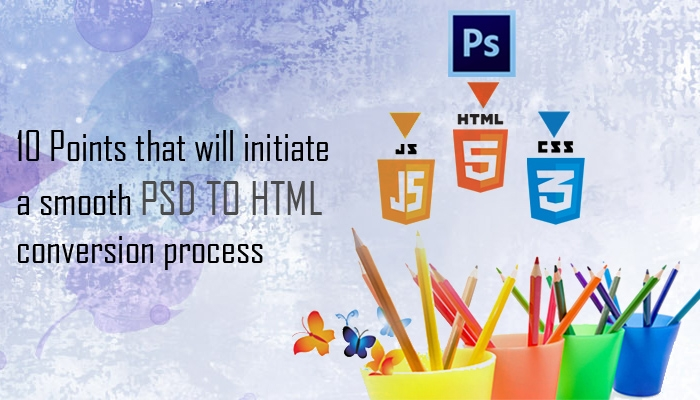 10 Points That Will Initiate a Smooth PSD to HTML Conversion Process