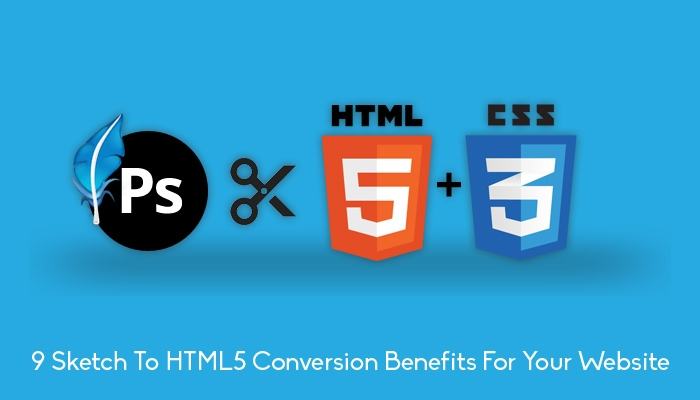 9 Sketch To HTML5 Conversion Benefits For Your Website