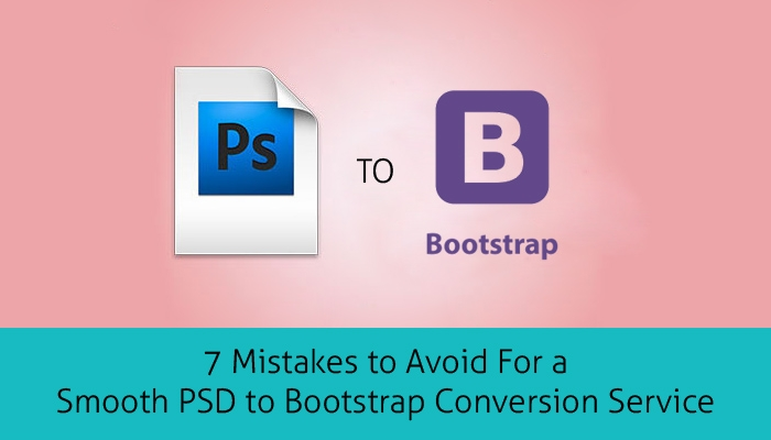 7 Mistakes to Avoid For a Smooth PSD to Bootstrap Conversion Service