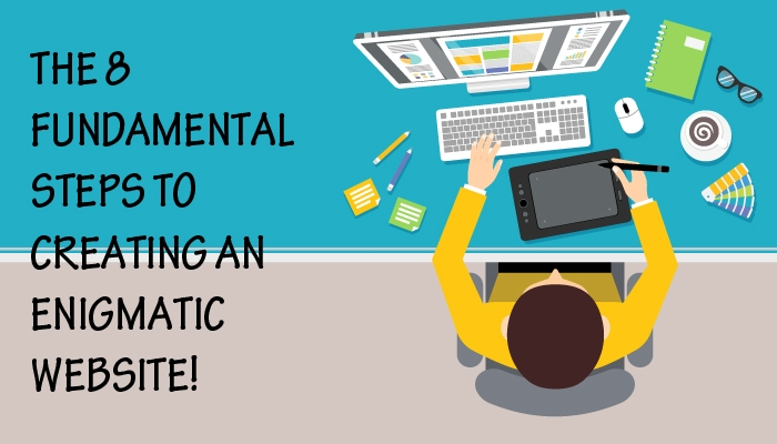The 8 Fundamental Steps to Creating an Enigmatic Website!
